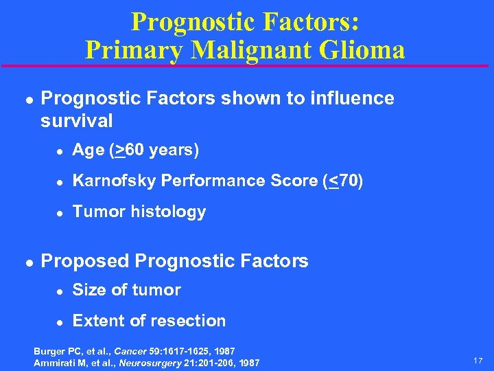 Prognostic Factors: Primary Malignant Glioma l Prognostic Factors shown to influence survival l l