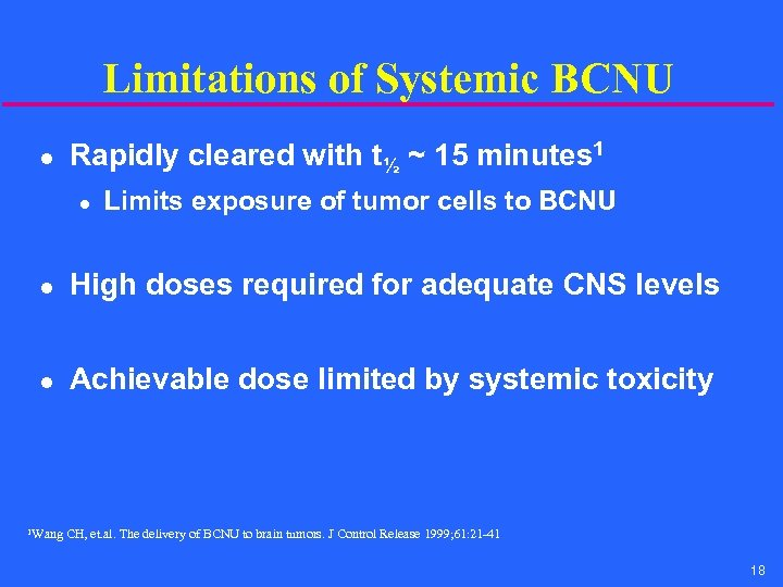 Limitations of Systemic BCNU l Rapidly cleared with t½ ~ 15 minutes 1 l