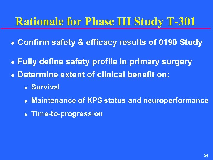 Rationale for Phase III Study T-301 l Confirm safety & efficacy results of 0190