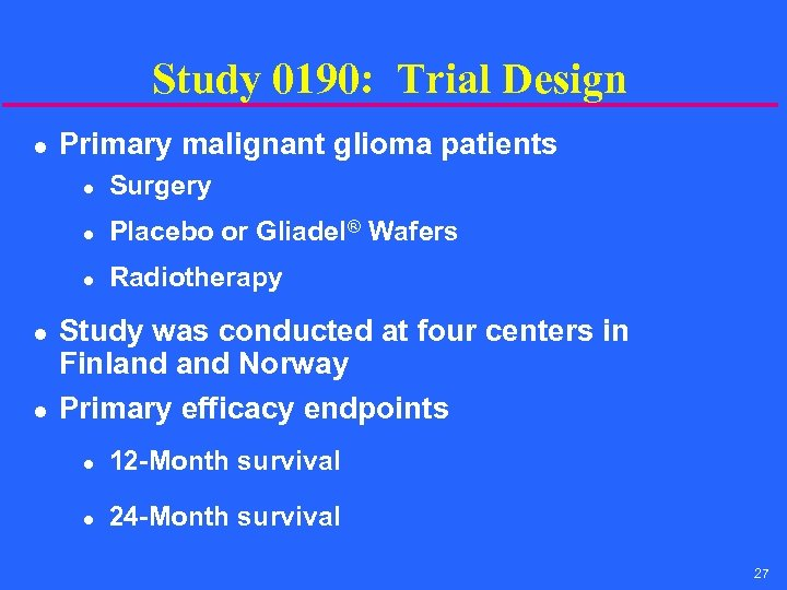 Study 0190: Trial Design l Primary malignant glioma patients l l l Placebo or