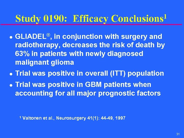 Study 0190: Efficacy Conclusions 1 l l l GLIADEL®, in conjunction with surgery and