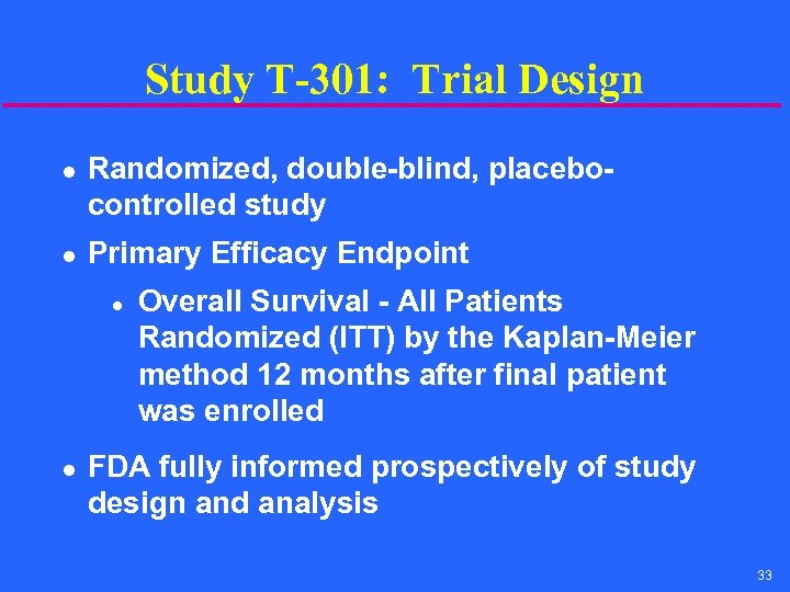 Study T-301: Trial Design l l Randomized, double-blind, placebocontrolled study Primary Efficacy Endpoint l