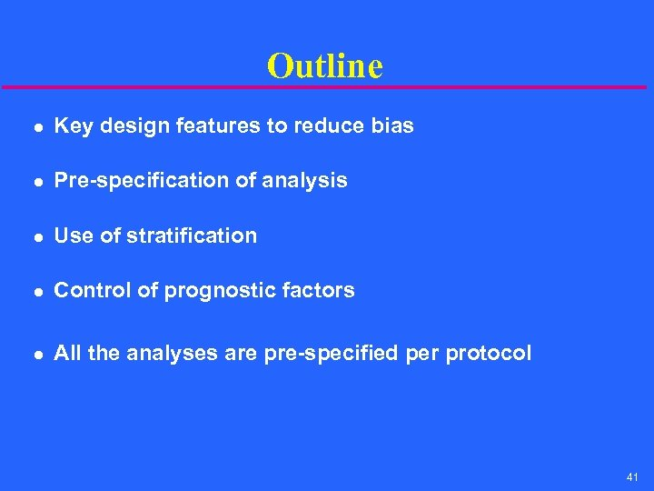 Outline l Key design features to reduce bias l Pre-specification of analysis l Use