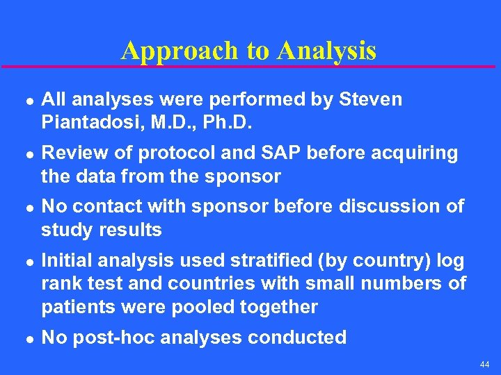 Approach to Analysis l l l All analyses were performed by Steven Piantadosi, M.