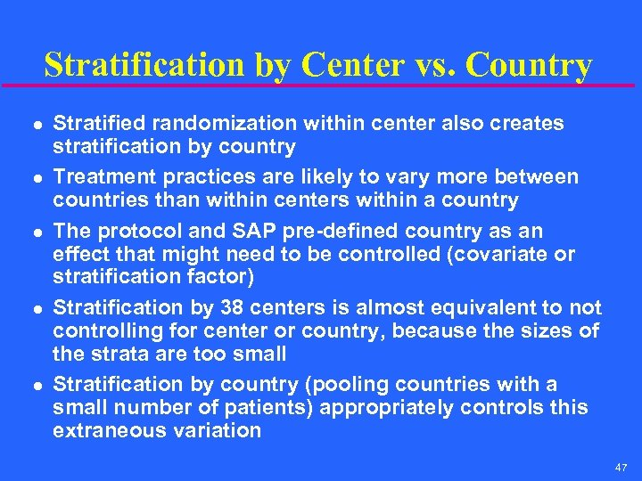 Stratification by Center vs. Country l l l Stratified randomization within center also creates