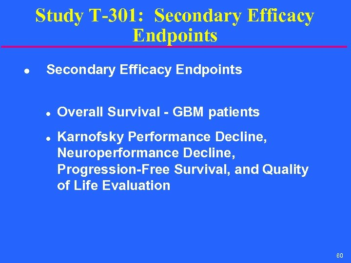 Study T-301: Secondary Efficacy Endpoints l l Overall Survival - GBM patients Karnofsky Performance