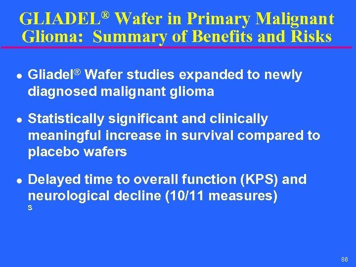 GLIADEL® Wafer in Primary Malignant Glioma: Summary of Benefits and Risks l l l