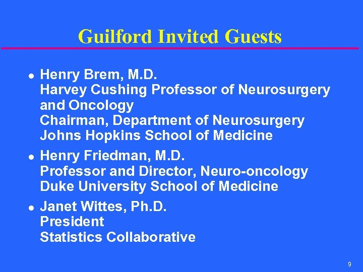 Guilford Invited Guests l l l Henry Brem, M. D. Harvey Cushing Professor of