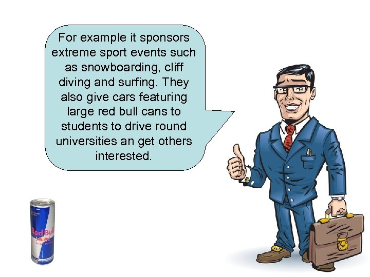 For example it sponsors extreme sport events such as snowboarding, cliff diving and surfing.