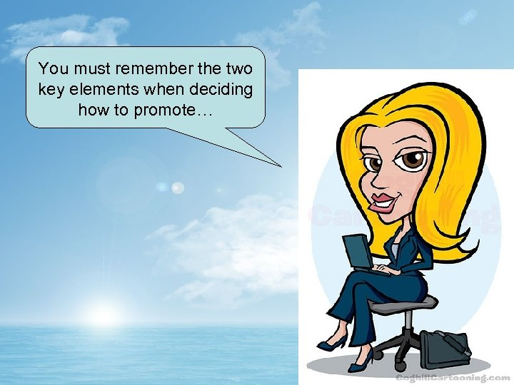 You must remember the two key elements when deciding how to promote…