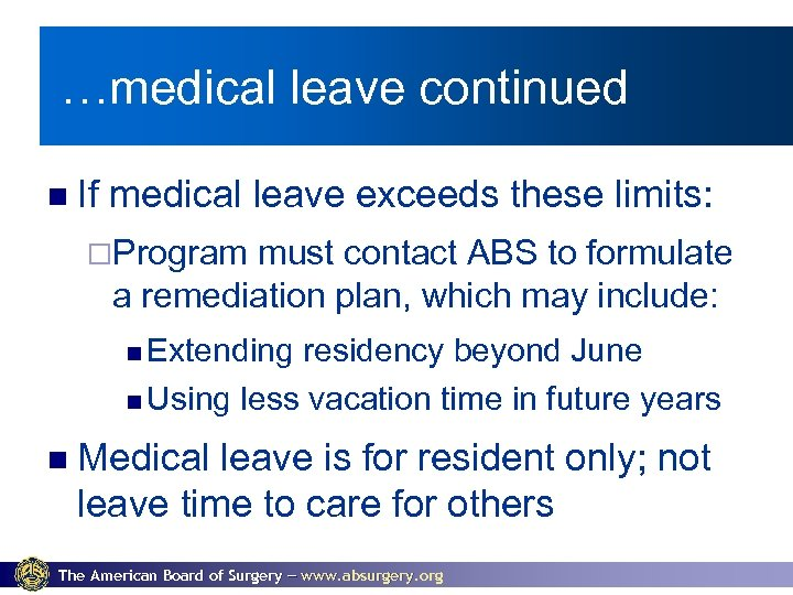 …medical leave continued If medical leave exceeds these limits: ¨Program must contact ABS to