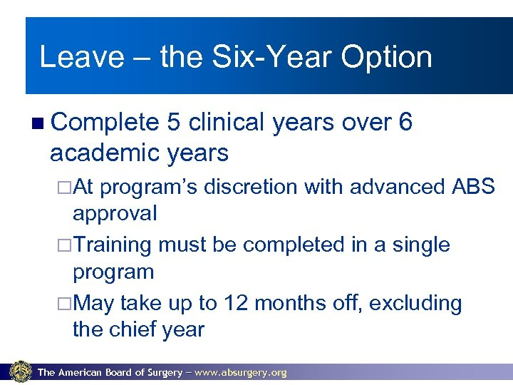 Leave – the Six-Year Option Complete 5 clinical years over 6 academic years ¨At