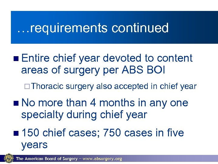 …requirements continued Entire chief year devoted to content areas of surgery per ABS BOI