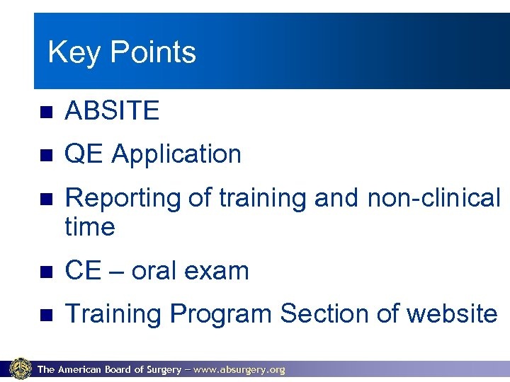 Key Points ABSITE QE Application Reporting of training and non-clinical time CE – oral