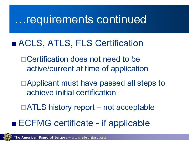 New for 2009 -2010 …requirements continued ACLS, ATLS, FLS Certification ¨Certification does not need