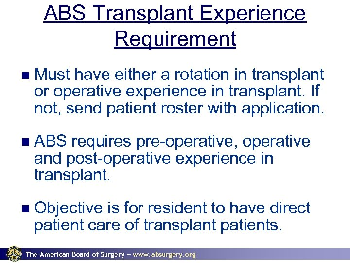 ABS Transplant Experience Requirement Must have either a rotation in transplant or operative experience