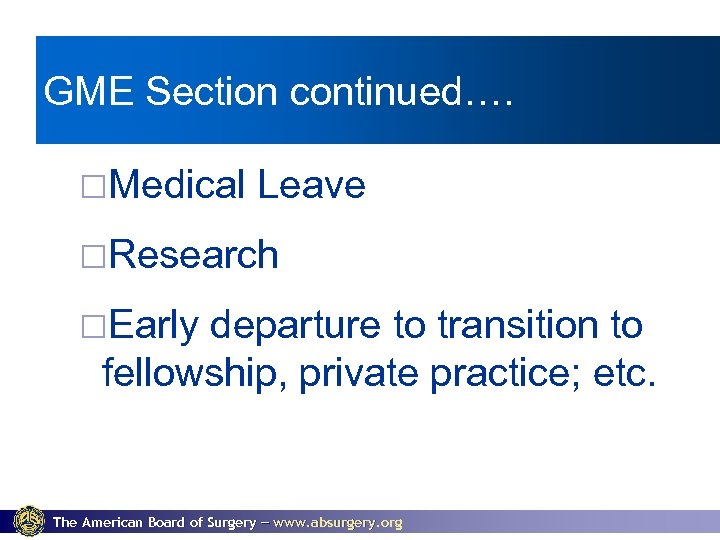 GME Section continued…. ¨Medical Leave ¨Research ¨Early departure to transition to fellowship, private practice;