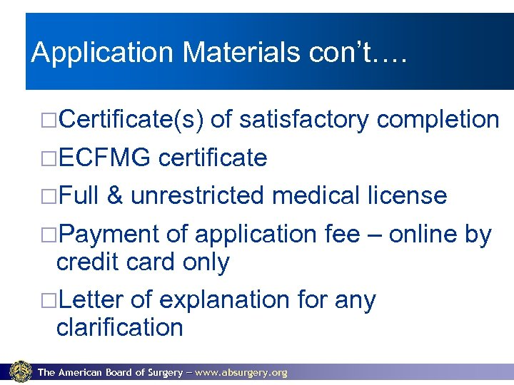 Application Materials con't…. ¨Certificate(s) of satisfactory completion ¨ECFMG certificate ¨Full & unrestricted medical license