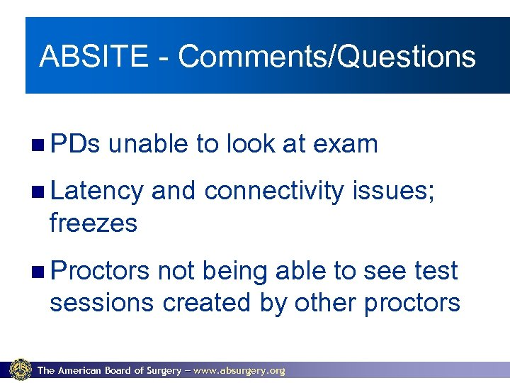 ABSITE - Comments/Questions PDs unable to look at exam Latency and connectivity issues; freezes