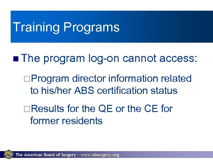 Training Programs The program log-on cannot access: ¨Program director information related to his/her ABS