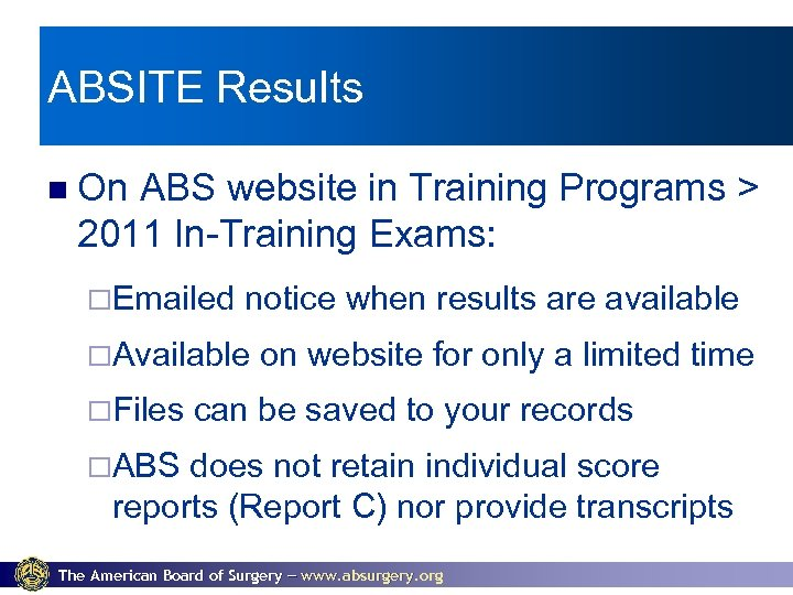 ABSITE Results On ABS website in Training Programs > 2011 In-Training Exams: ¨Emailed notice