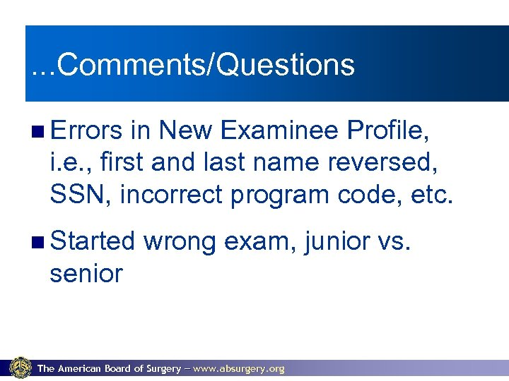 . . . Comments/Questions Errors in New Examinee Profile, i. e. , first and