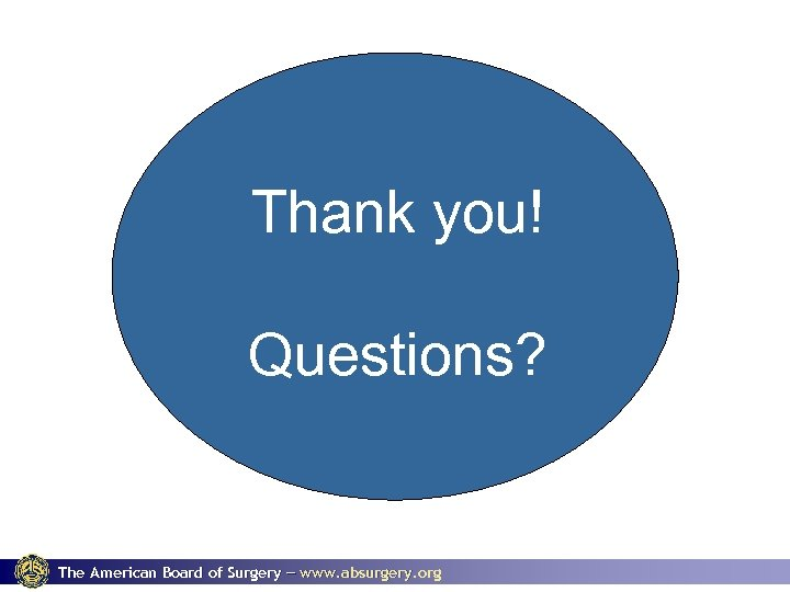 Thank you! Questions? The American Board of Surgery www. absurgery. org