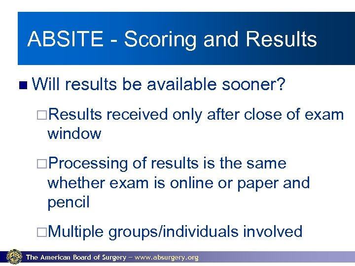 ABSITE - Scoring and Results Will results be available sooner? ¨Results received only after
