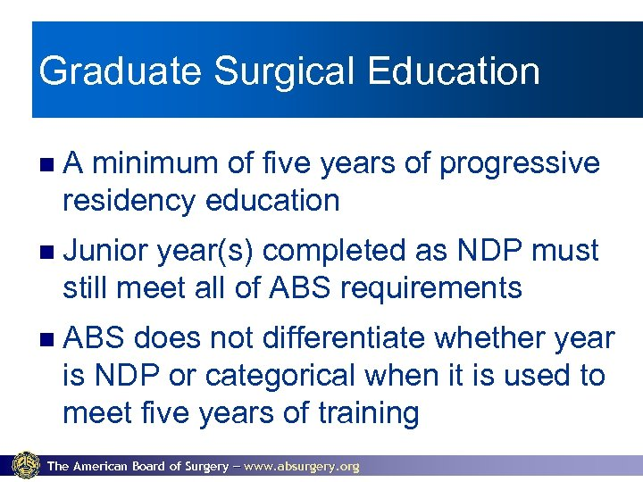 Graduate Surgical Education A minimum of five years of progressive residency education Junior year(s)
