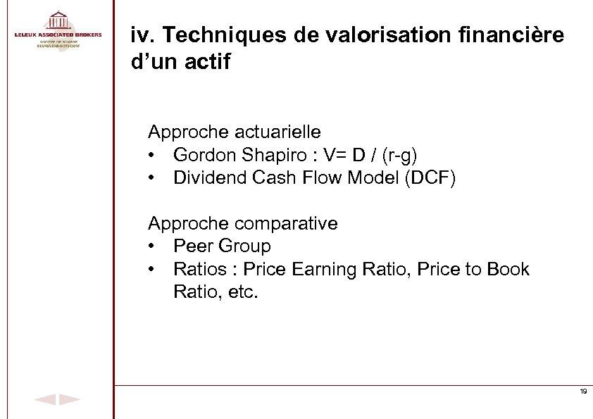 iv. Techniques de valorisation financière d'un actif Approche actuarielle • Gordon Shapiro : V=