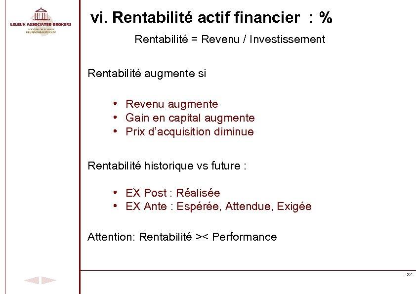 vi. Rentabilité actif financier : % Rentabilité = Revenu / Investissement Rentabilité augmente si
