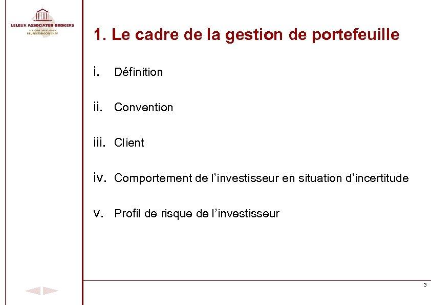 1. Le cadre de la gestion de portefeuille i. Définition ii. Convention iii. Client