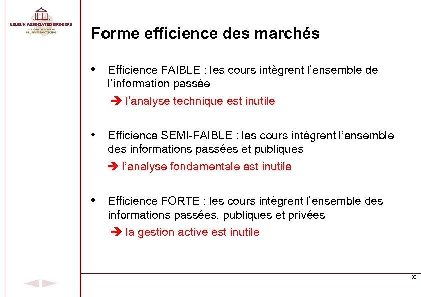 Forme efficience des marchés • Efficience FAIBLE : les cours intègrent l'ensemble de l'information
