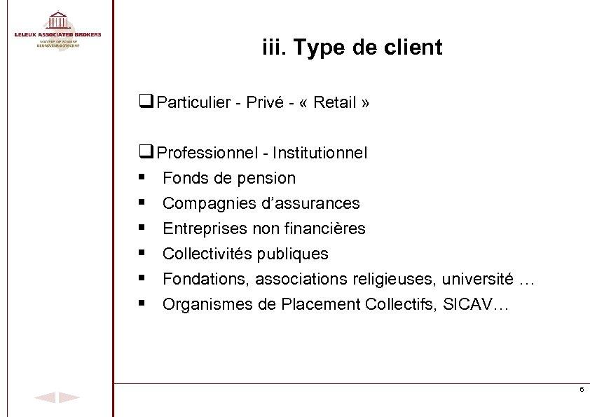 iii. Type de client q Particulier - Privé - « Retail » q Professionnel