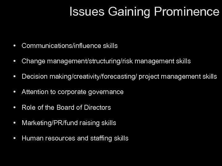 Issues Gaining Prominence • Communications/influence skills • Change management/structuring/risk management skills • Decision making/creativity/forecasting/