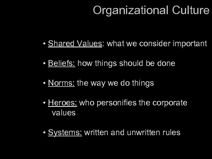 Organizational Culture • Shared Values: what we consider important • Beliefs: how things should