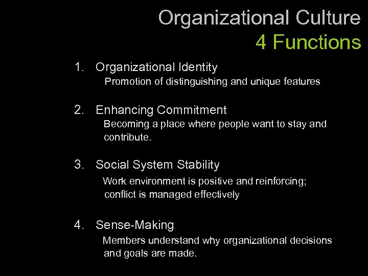 Organizational Culture 4 Functions 1. Organizational Identity Promotion of distinguishing and unique features 2.
