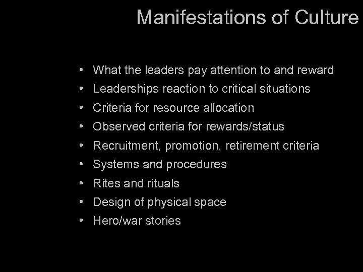 Manifestations of Culture • What the leaders pay attention to and reward • Leaderships
