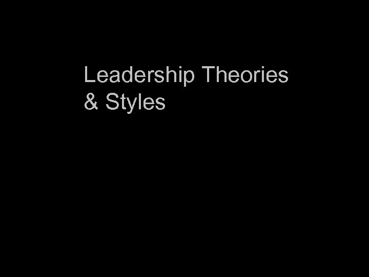Leadership Theories & Styles