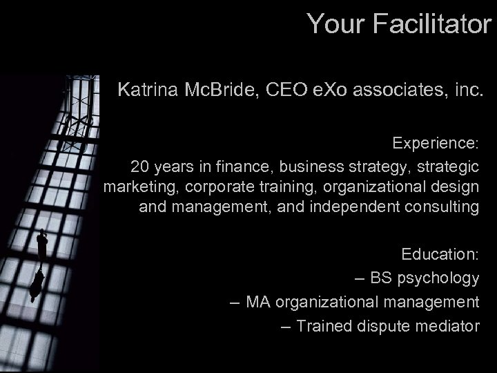 Your Facilitator Katrina Mc. Bride, CEO e. Xo associates, inc. Experience: 20 years in