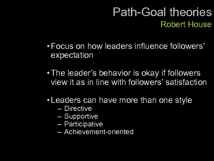 Path-Goal theories Robert House • Focus on how leaders influence followers' expectation • The