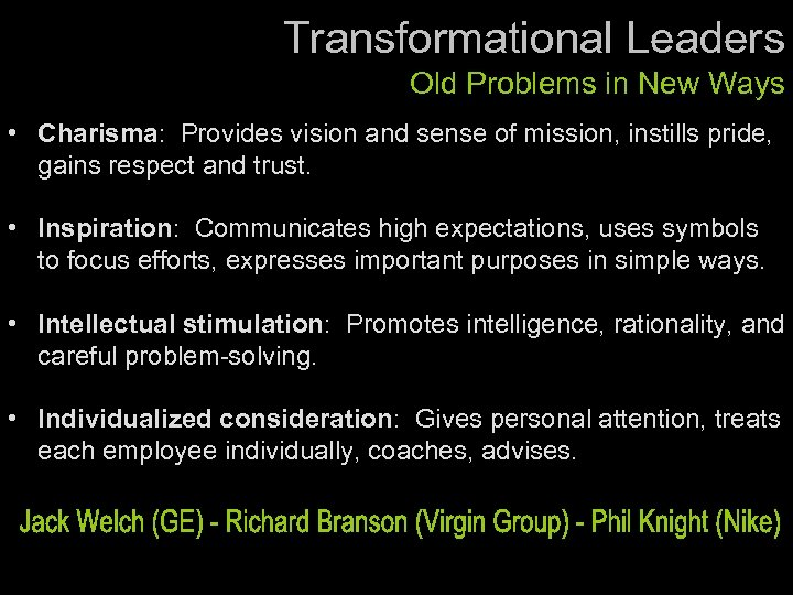 Transformational Leaders Old Problems in New Ways • Charisma: Provides vision and sense of