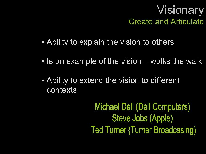 Visionary Create and Articulate • Ability to explain the vision to others • Is