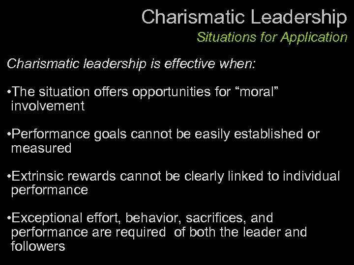Charismatic Leadership Situations for Application Charismatic leadership is effective when: • The situation offers