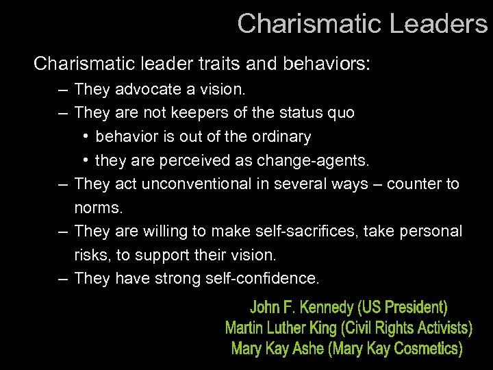 Charismatic Leaders Charismatic leader traits and behaviors: – They advocate a vision. – They