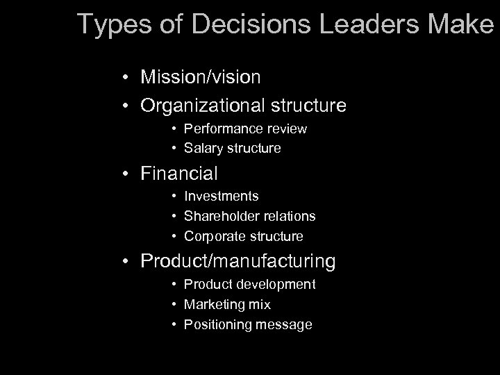 Types of Decisions Leaders Make • Mission/vision • Organizational structure • Performance review •