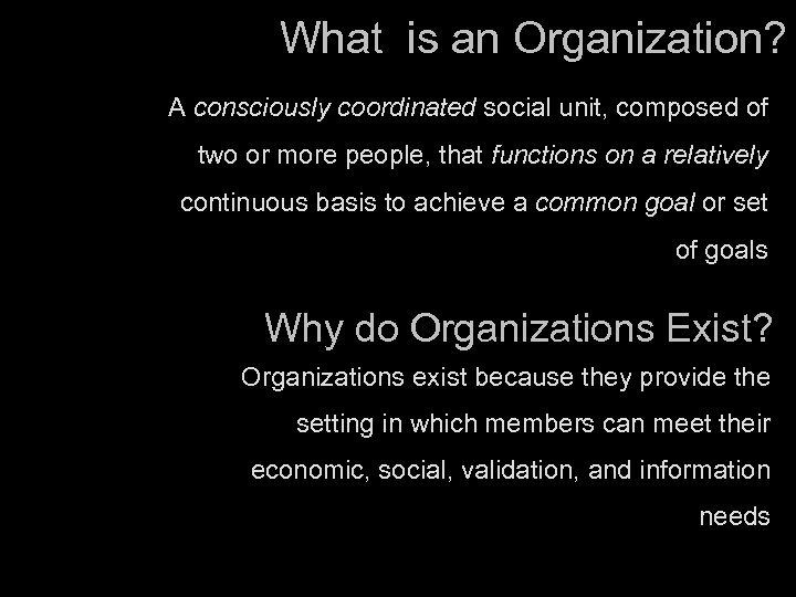 What is an Organization? A consciously coordinated social unit, composed of two or more