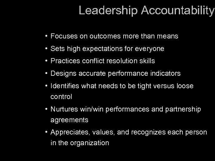 Leadership Accountability • Focuses on outcomes more than means • Sets high expectations for