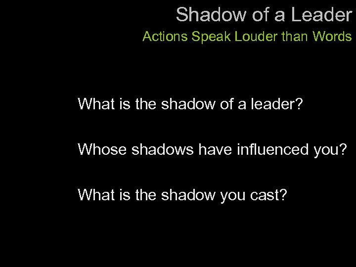 Shadow of a Leader Actions Speak Louder than Words What is the shadow of