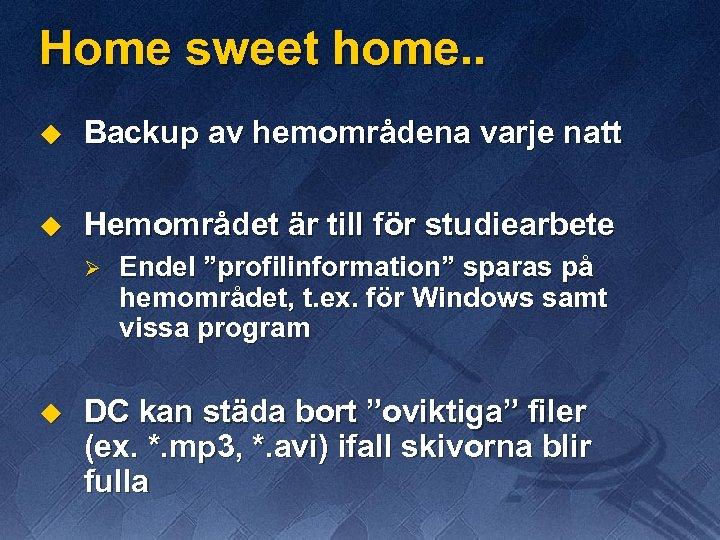 Home sweet home. . u Backup av hemområdena varje natt u Hemområdet är till